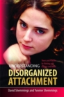 Image for Understanding disorganized attachment  : theory and practice of working with children and adults
