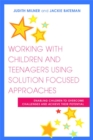 Image for Working with children and teenagers using solution focused approaches  : enabling children to overcome challenges and achieve their potential