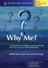 Image for Why me?  : a programme for children and young people who have experienced victimization
