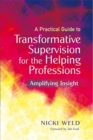 Image for A practical guide to transformative supervision for the helping professions  : amplifying insight