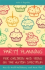Image for Party planning for children and teens on the autism spectrum  : how to avoid meltdowns and have fun!