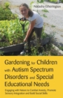 Image for Gardening for children with autism spectrum disorders and special educational needs  : engaging with nature to combat anxiety, promote sensory integration and build social skills