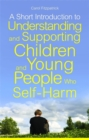 Image for A short introduction to understanding and supporting children and young people who self-harm