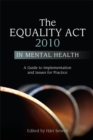 Image for The Equality Act 2010 in mental health  : a guide to implementation and issues for practice