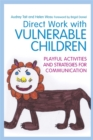 Image for Direct work with vulnerable children  : playful activities and strategies for communication