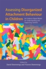 Image for Assessing disorganized attachment behaviour in children  : an evidence-based model for understanding and supporting families
