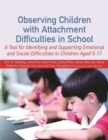 Image for Observing children with attachment difficulties in school  : a tool for identifying and supporting emotional and social difficulties in children aged 5-11