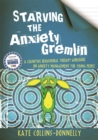 Image for Starving the anxiety gremlin  : a cognitive behavioural therapy workbook on anxiety management for young people
