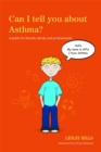 Image for Can I tell you about asthma?  : a guide for friends, family and professionals