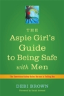 Image for The aspie girl's guide to being safe with men  : the unwritten safety rules no-one is telling you