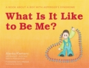 Image for What Is It Like to Be Me? : A Book About a Boy with Asperger's Syndrome