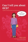 Image for Can I tell you about OCD?  : a guide for friends, family and professionals