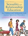 Image for Sexuality and Relationship Education for Children and Adolescents with Autism Spectrum Disorders : A Professional's Guide to Understanding, Preventing Issues, Supporting Sexuality and Responding to In