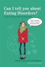 Image for Can I tell you about eating disorders?  : a guide for friends, family and professionals