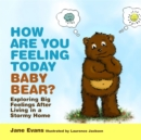 Image for How are you feeling today baby bear?  : exploring big feelings after living in a stormy home