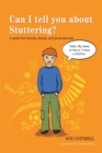 Image for Can I Tell You About Stuttering? : A Guide for Friends, Family, and Professionals