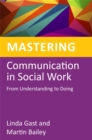 Image for Mastering communication in social work  : from understanding to doing