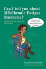 Image for Can I tell you about ME/Chronic Fatigue Syndrome? : A Guide for Friends, Family and Professionals