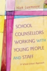 Image for School counsellors working with young people and staff  : a whole-school approach