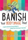Image for Banish your body image thief  : a cognitive behavioural therapy workbook on building positive body image for young people