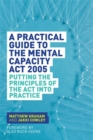 Image for A practical guide to the Mental Capacity Act 2005  : principles in practice