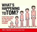 Image for What's Happening to Tom? : A Book About Puberty for Boys and Young Men with Autism and Related Conditions