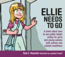 Image for Ellie needs to go  : a book about how to use public toilets safely for girls and young women with autism and related conditions