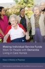 Image for Making individual service funds work for people with dementia living in care homes  : how it works in practice