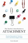 Image for The teacher's introduction to attachment  : practical essentials for teachers, carers and school support staff