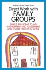 Image for Direct work with family groups  : simple, fun ideas to aid engagement and assessment and enable positive change