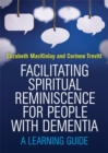 Image for Facilitating spiritual reminiscence for older people with dementia  : a learning guide
