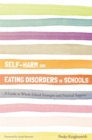 Image for Self-harm and eating disorders in schools  : a guide to whole-school strategies and practical support