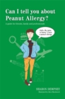 Image for Can I tell you about peanut allergy?  : a guide for friends, family and professionals