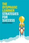 Image for The dyspraxic learner  : strategies for success