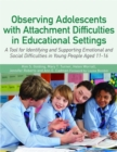 Image for Observing adolescents with attachment difficulties in educational settings  : a tool for identifying and supporting emotional and social difficulties in young people aged 11-16