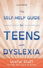 Image for The self-help guide for teens with dyslexia  : useful stuff you may not learn at school