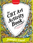 Image for The CBT art activity book  : 100 illustrated handouts for creative therapeutic work