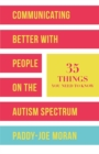 Image for Communicating better with people on the autism spectrum  : 35 things you need to know