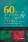 Image for 60 social situations and discussion starters to help teens on the autism spectrum deal with friendships, feelings, conflict and more  : seeing the big picture