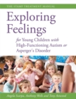 Image for Exploring feelings for young children with high-fucntioning autism or Asperger's disorder  : the STAMP treatment manual