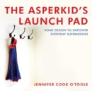 Image for Asperkid's launch pad  : homes that empower everyday superheroes