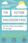 Image for The autism discussion page on the core challenges of autism  : a toolbox for helping children with autism feel safe, accepted, and competent