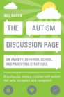 Image for The autism discussion page on anxiety, behavior, school, and parenting strategies  : a toolbox for helping children with autism feel safe, accepted, and competent