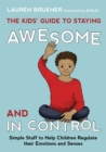 Image for The kids' guide to staying awesome and in control  : simple stuff to help children regulate their emotions and senses