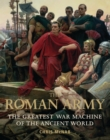 Image for The Roman Army  : the greatest war machine of the ancient world