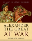 Image for Alexander the Great at war  : his army, his battles, his enemies