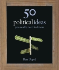 Image for 50 political ideas you really need to know