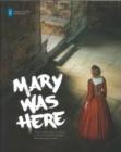 Image for Mary Was Here : Where Mary Queen of Scots Went and What She Did There
