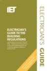 Image for The electrician's guide to the building regulations  : covering approved document P, electrical safety in dwellings and including guidance on the Scottish building regulations