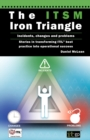 Image for The ITSM Iron Triangle : Incidents, Changes and Problems